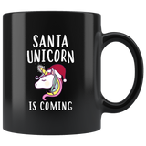Santa Unicorn Is Coming 11oz Black Mug