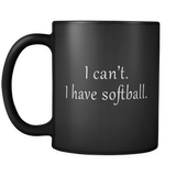 I Can't I Have Softball Black Mug