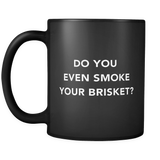 Do You Even Smoke Your Brisket Black Mug