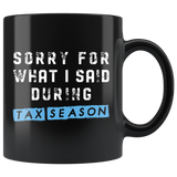 Sorry For What I Said During Tax Season 11oz Black Mug