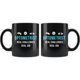 Optometrist Real Challenges Real Job 11oz Black Mug