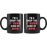 I'm A Drop The F-Bomb Kind Of Mom 11oz Black Mug