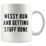 Messy Bun And Getting Stuff Done 11oz White Mug