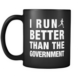 I Run Better Than The Government Black Mug - Funny Runner Gift