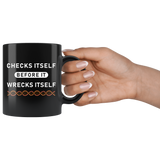 Checks Itself Before It Wrecks Itself 11oz Black Mug