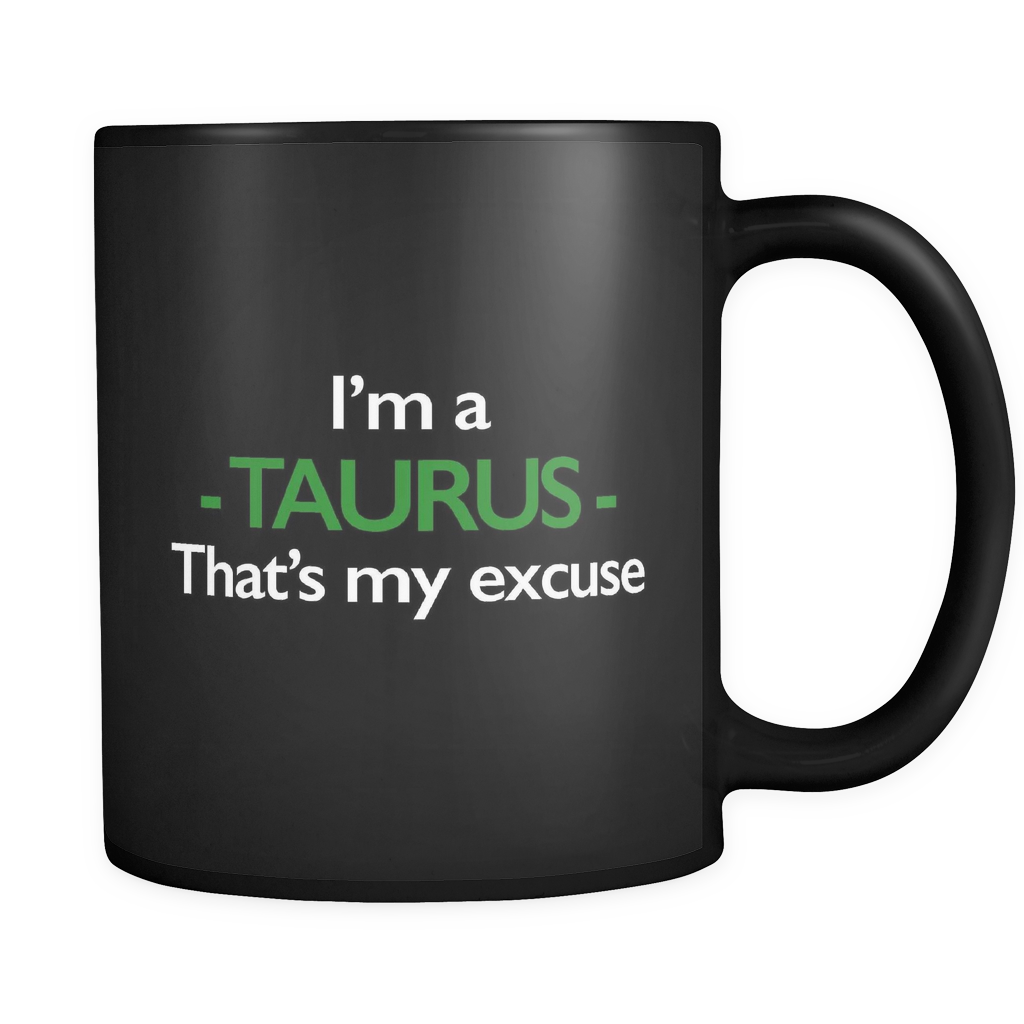 I'm A Taurus That's My Excuse Black Mug