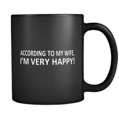 According to My Wife I'm Very Happy Mug in Black