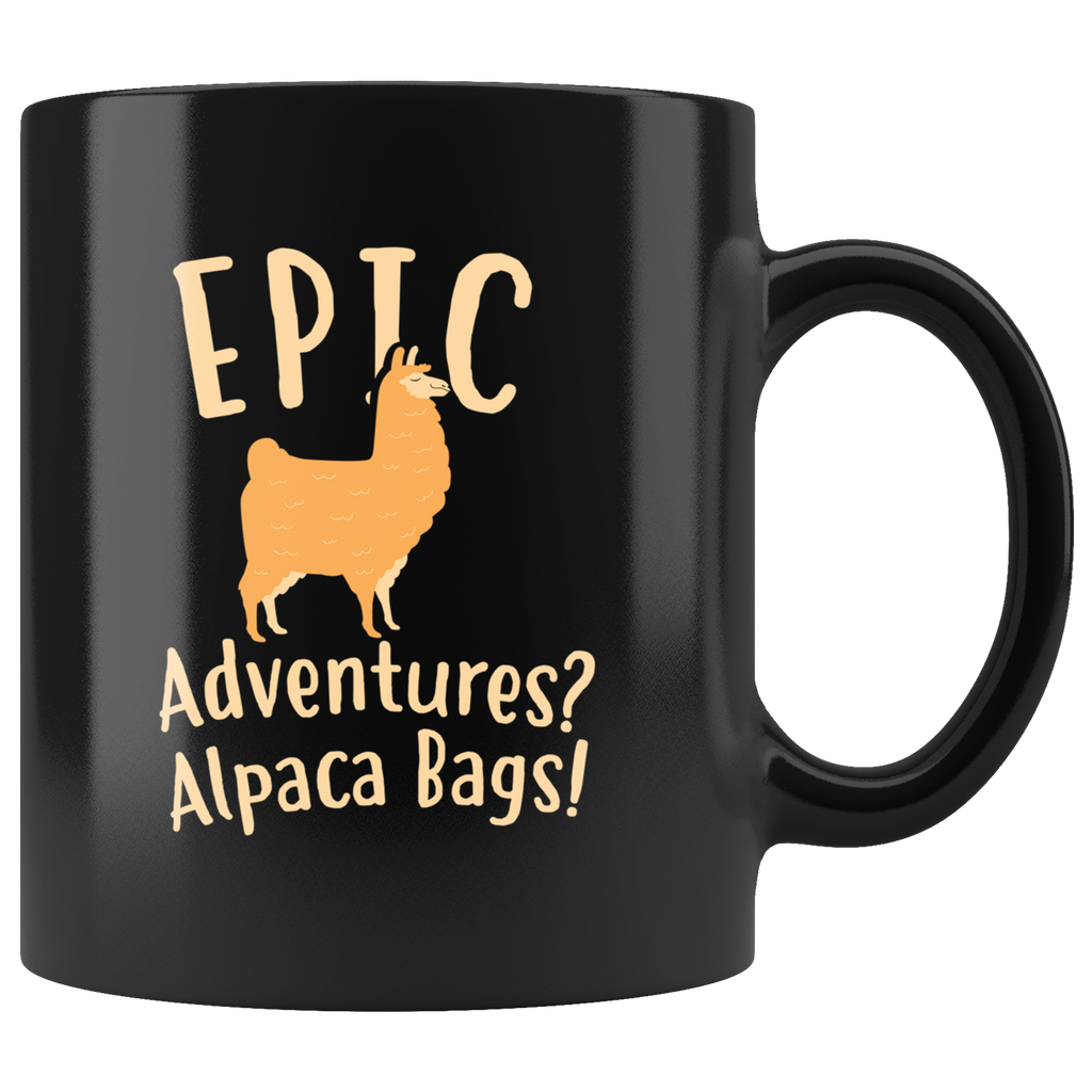 Epic Adventures? Alpaca Bags! 11oz Black Mug