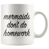 Mermaids Don't Do Homework White Mug
