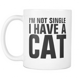 I'm Not Single I Have A Cat Mug - Funny Cat Lady Mug