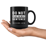 Do Not Read The Next Sentence. You Little Rebel. I Like You 11oz Black Mug