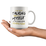 I'm Not Talking To Myself It's Called Monologue 11oz White Mug