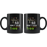50 Isn't Cold If You're A Tree 11oz Black Mug