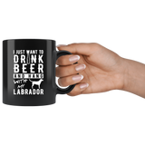 I Just Want To Drink Beer And Hang With My Labrador 11oz Black Mug