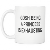Gosh Being A Princess Is Exhausting White Mug