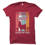 Adventure, You Say? Alpaca My Bags Shirt