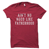 Ain't No Hood Like Fatherhood Shirt
