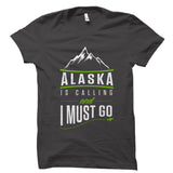 Alaska Is Calling And I Must Go Shirt - Alaska Traveler Gift