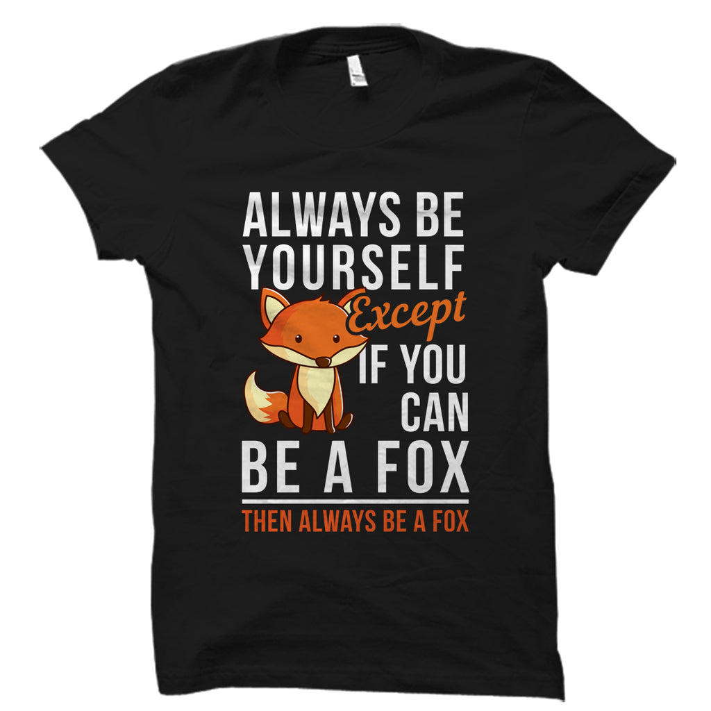 If You Can Be A Fox Shirt