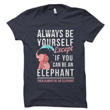 If You Can Be An Elephant Shirt