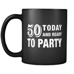 50 Today and Ready to Party Black Mug