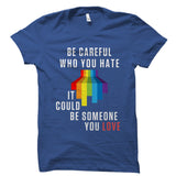 Be Careful Who You Hate Shirt
