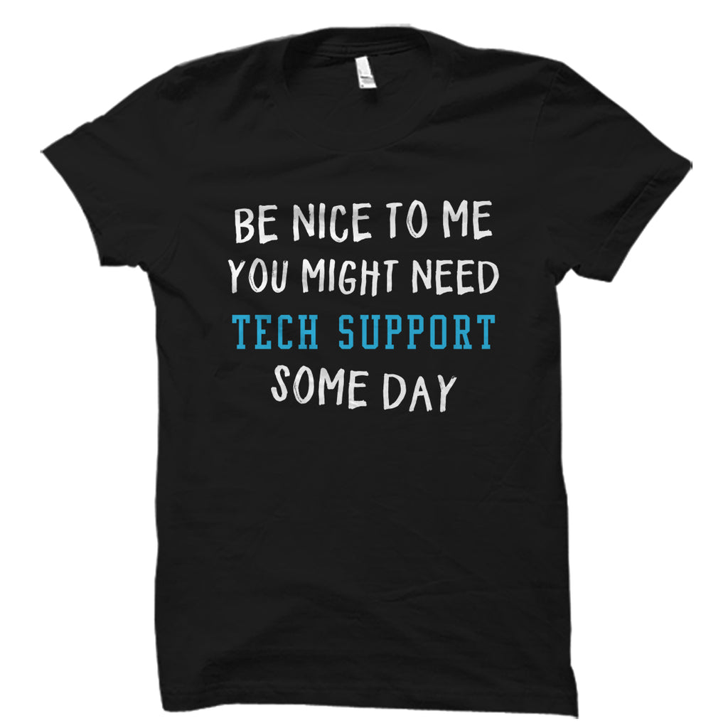 Be Nice To Me Tech Support Shirt
