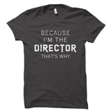 Because I'm The Director Shirt