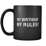 My Birthday My Rules Black Mug - Funny Birthday Mug