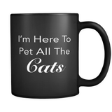 I'm Here To Pet All The Cats Black Mug