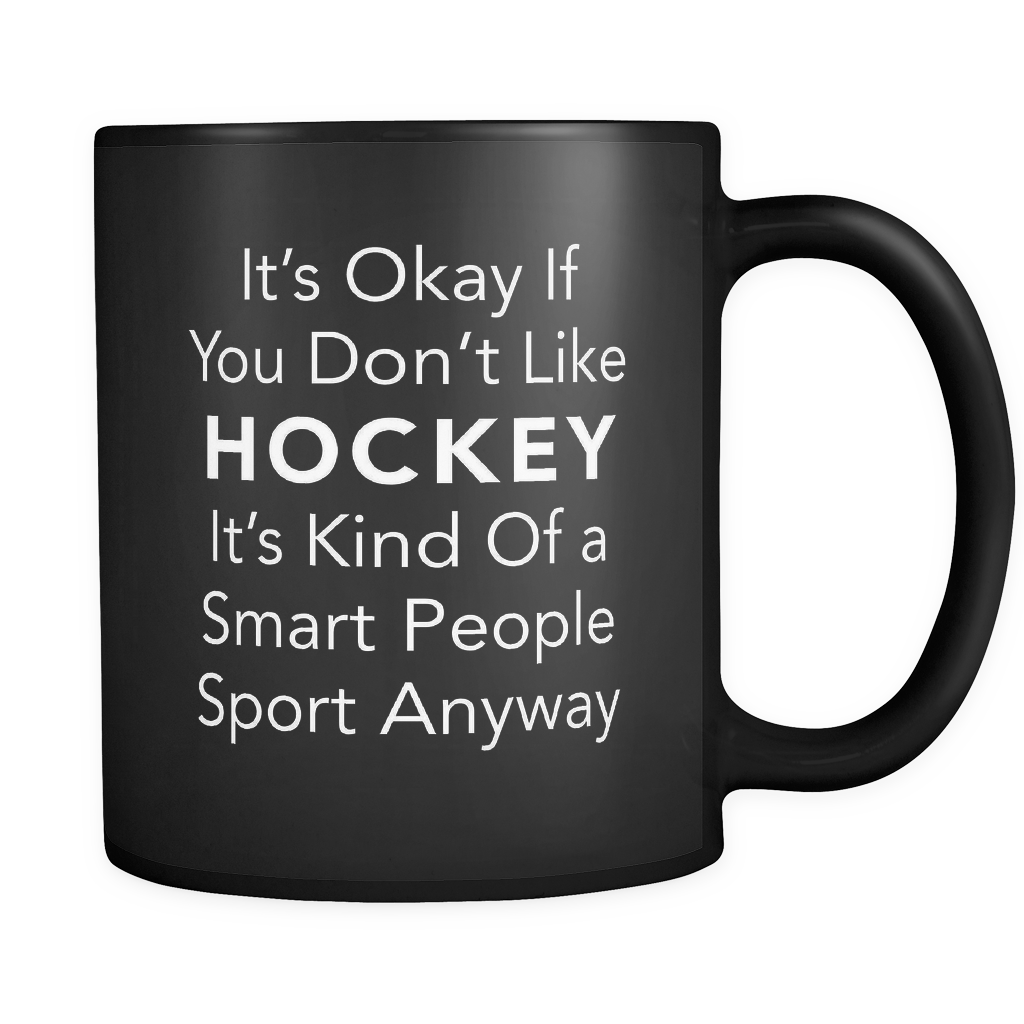 It's Okay If You Don't Like Hockey Black Mug