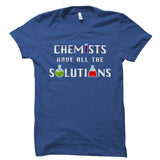 Chemists Have All The Solutions Chemistry Shirt