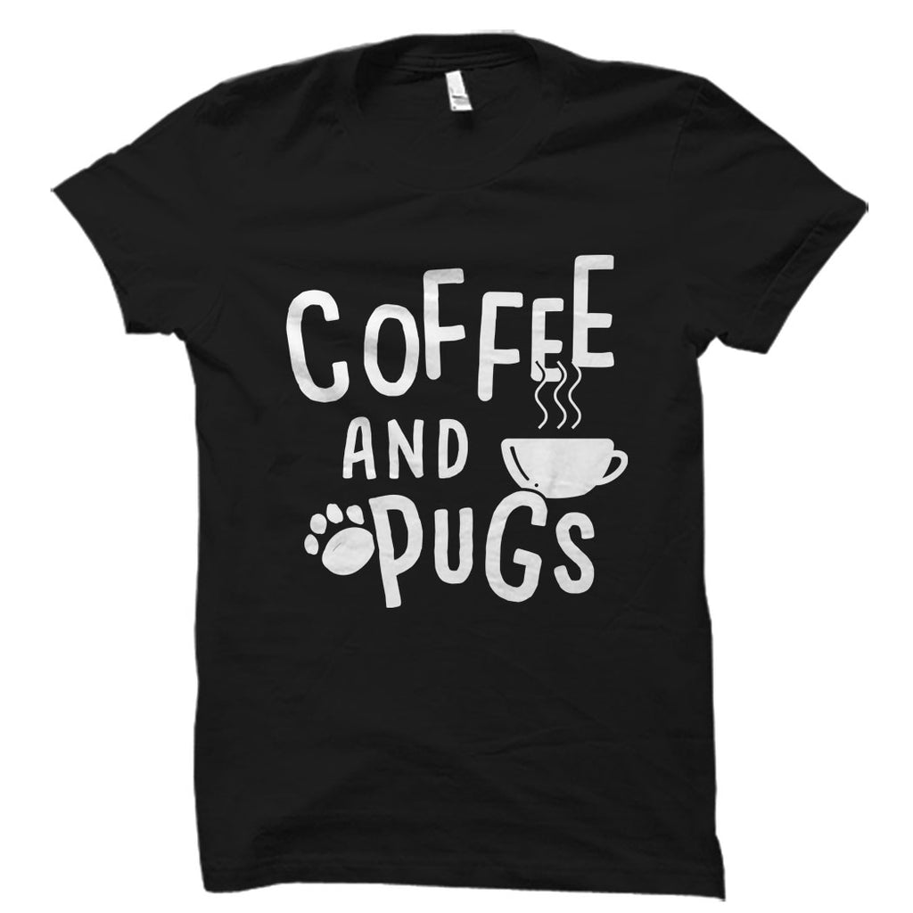 Coffee And Pugs - Dog And Coffee Lover Shirt