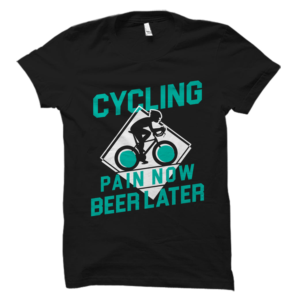 Cycling Pain Now Beer Later Shirt