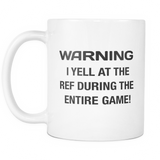 Warning I Yell At The Ref During The Entire Game Mug