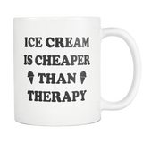 Ice Cream Is Cheaper Than Therapy White Mug