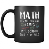 Math It's All Fun And Games Until Someone Divides By Zero Black Mug