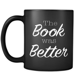 The Book Was Better Black Mug