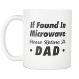 If Found In Microwave Please Return To Dad White Mug