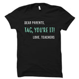 Dear Parents, Tag, You're It! Love, Teachers Shirt