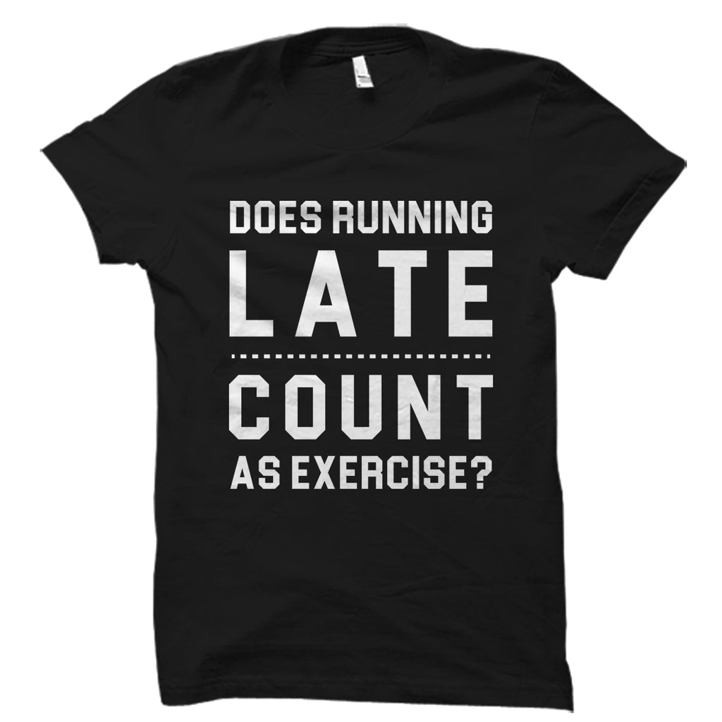 Does Running Late Count As Exercise? Shirt