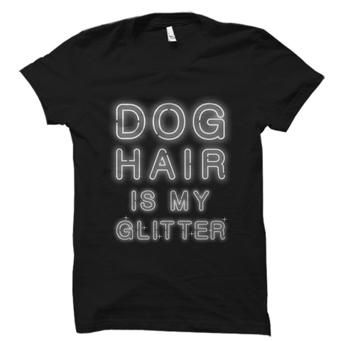 Dog Hair Is My Glitter Shirt