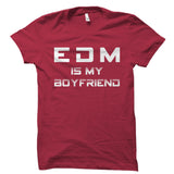 EDM Is My Boyfriend Shirt