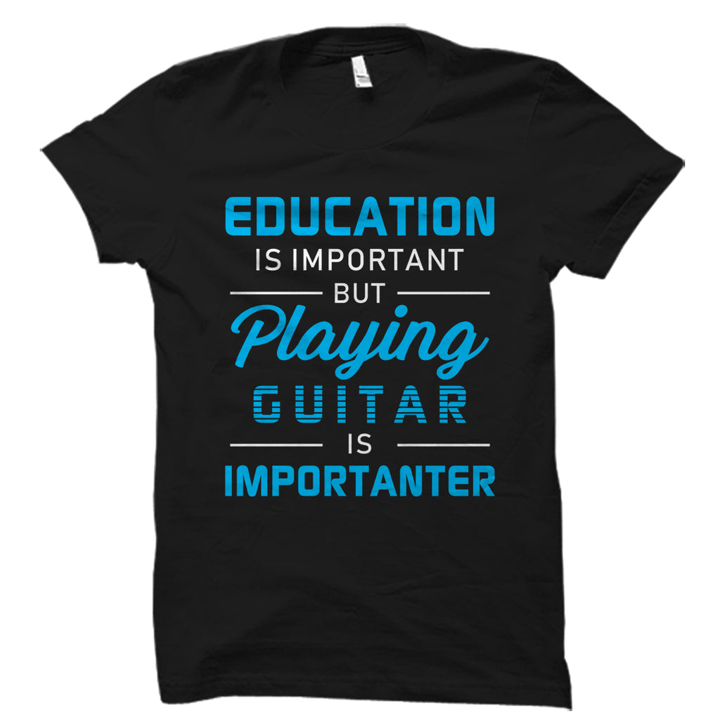 Playing The Guitar Is Importanter Shirt