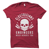 Electricians Were Created Because Engineers Need Heroes Too Shirt