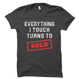 Everything I Touch Turns To Sold Shirt