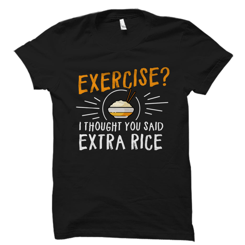 Exercise I Thought You Said Extra Rice Shirt
