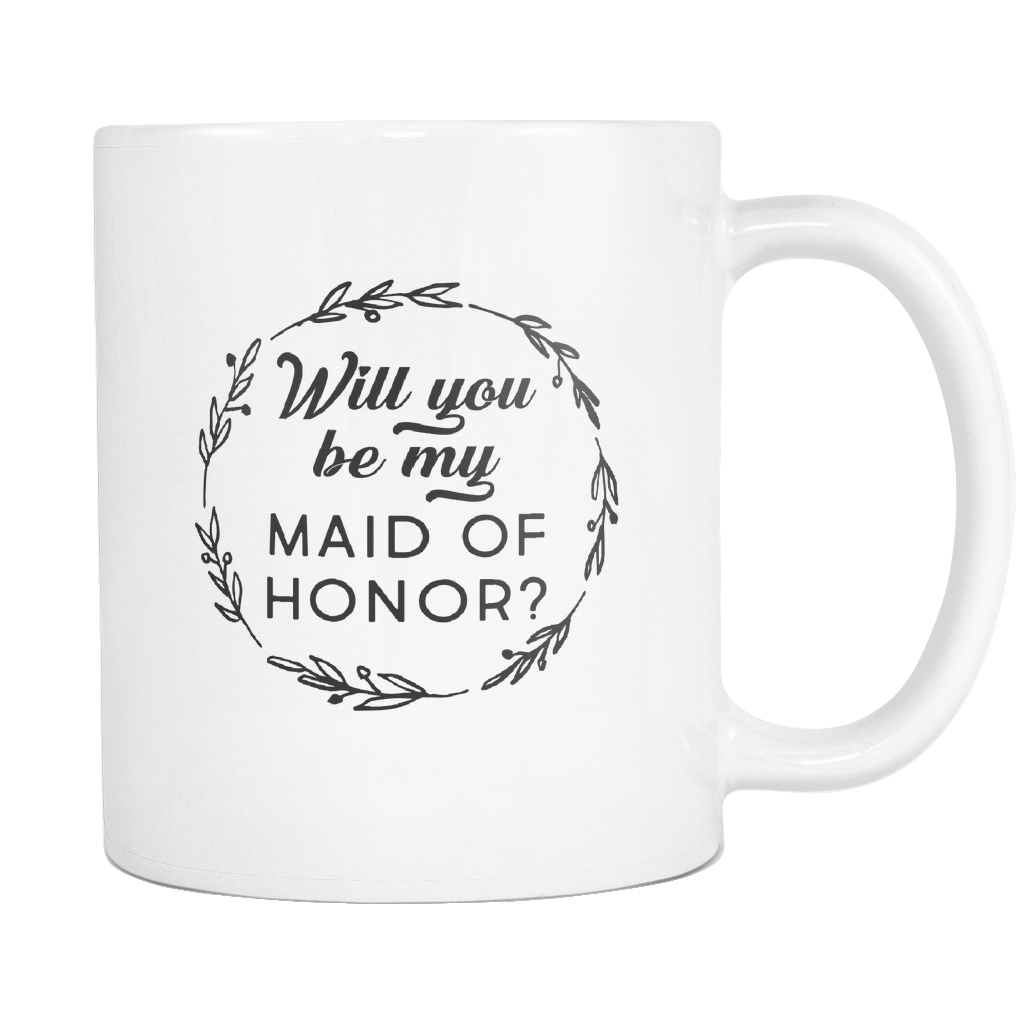 Will You Be My Maid Of Honor? White Mug
