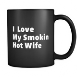 I Love My Smokin Hot Wife Black Mug