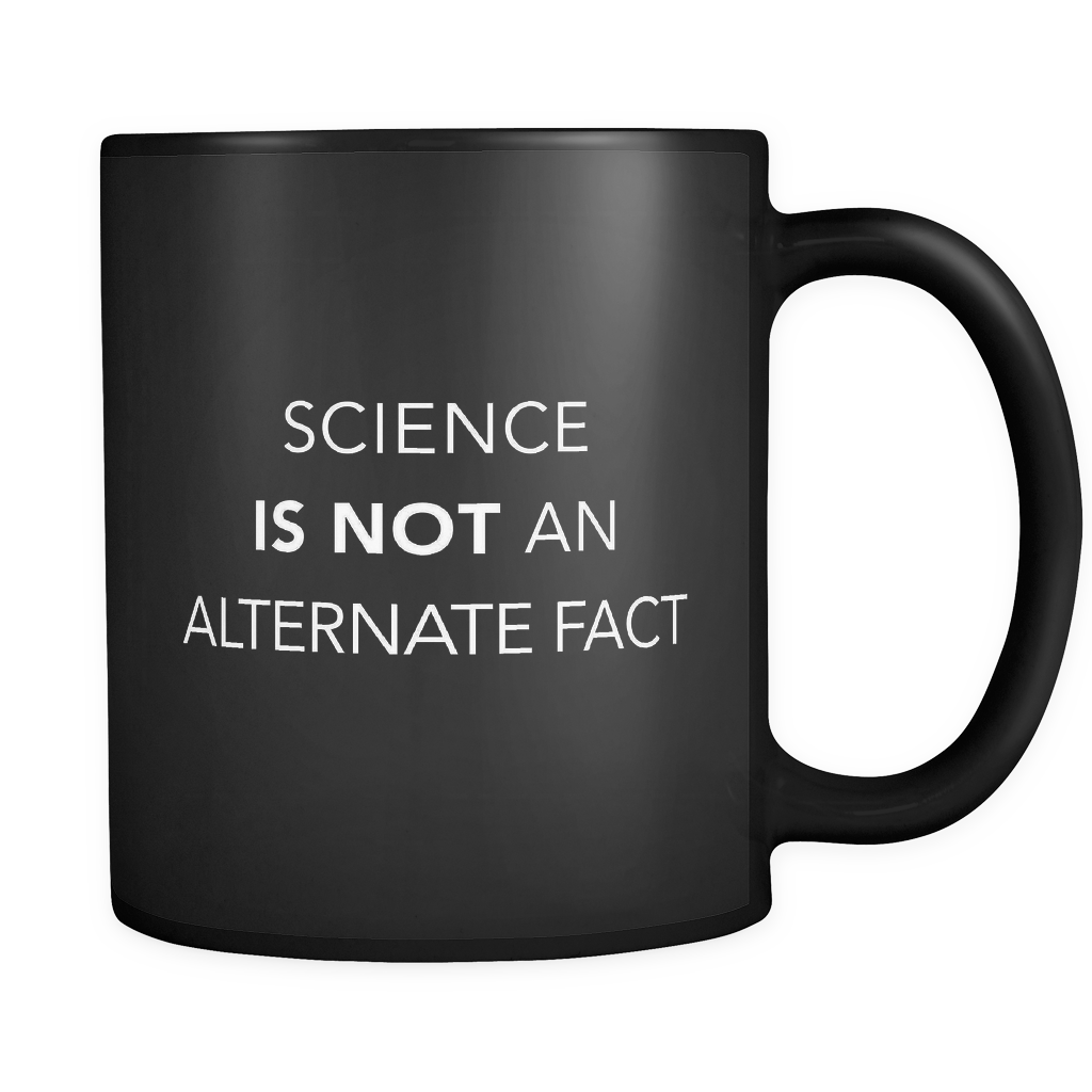 Science IS NOT An Alternate Fact Black Mug